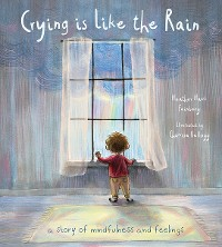 Cover Crying is Like the Rain: A Story of Mindfulness and Feelings