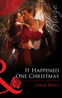 Cover It Happened One Christmas (Mills & Boon Blaze) (The Wrong Bed, Book 50)