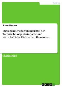 Cover Implementierung von Industrie 4.0. Technische, organisatorische und wirtschaftliche Risiken und Hemmnisse