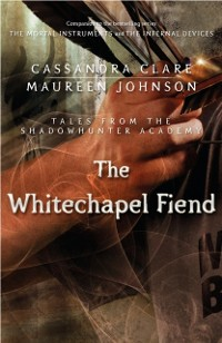 Cover Whitechapel Fiend (Tales from the Shadowhunter Academy 3)