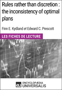 Cover Rules rather than discretion : the inconsistency of optimal plans de Finn E. Kydland et Edward C. Prescott