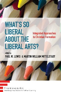Cover What's So Liberal about the Liberal Arts?