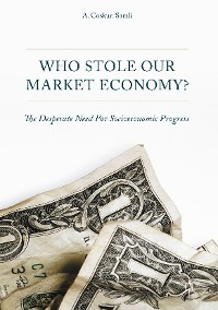 Cover Who Stole Our Market Economy?
