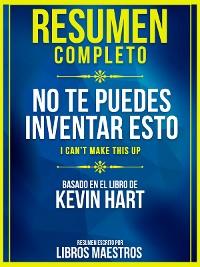 Cover Resumen Completo: No Te Puedes Inventar Esto (I Cant Make This Up) - Basado En El Libro De Kevin Hart