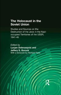 Cover Holocaust in the Soviet Union: Studies and Sources on the Destruction of the Jews in the Nazi-occupied Territories of the USSR, 1941-45