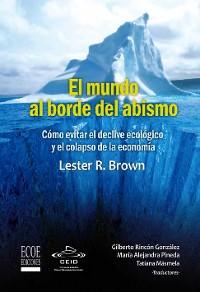 Cover El mundo al borde del abismo, Cómo evitar el declive ecológico y el colapso de la economía