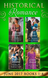 Cover Historical Romance June 2017 Books 1 - 4: The Debutante's Daring Proposal / The Convenient Felstone Marriage / An Unexpected Countess / Claiming His Highland Bride (Mills & Boon e-Book Collections)