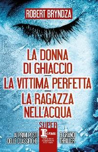 Cover La donna di ghiaccio - La vittima perfetta - La ragazza nell'acqua