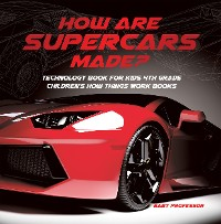 Cover How Are Supercars Made? Technology Book for Kids 4th Grade | Children's How Things Work Books