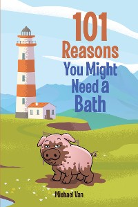 Cover 101 Reasons You Might Need a Bath