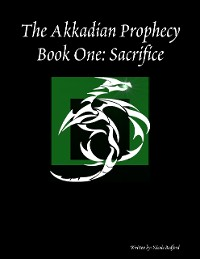 Cover The Akkadian Prophecy: Book One - Sacrifice