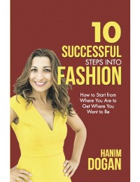Cover 10 Successful Steps Into Fashion: How to Start from Where You Are to Get Where You Want to Be
