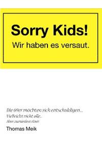 Cover Sorry Kids! Wir haben es versaut.