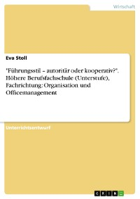 """Cover """"Führungsstil – autoritär oder kooperativ?"""". Höhere Berufsfachschule (Unterstufe), Fachrichtung: Organisation und Officemanagement"""