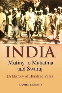 Cover India Mutiny to Mahatma and Swaraj (A History of Hundred Years)