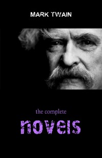 Cover Mark Twain Collection: The Complete Novels (The Adventures of Tom Sawyer, The Adventures of Huckleberry Finn, A Connecticut Yankee in King Arthur's Court...)