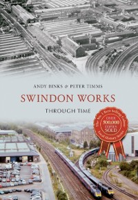 Cover Swindon Works Through Time