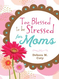 Cover Too Blessed to be Stressed for Moms