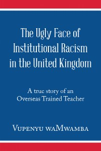 Cover The Ugly Face of Institutional Racism in the United Kingdom
