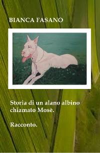 Cover Storia di un alano albino chiamato Mosè