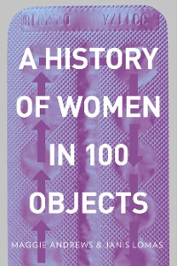 Cover A History of Women in 100 Objects