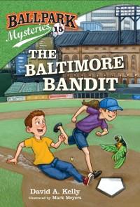 Cover Ballpark Mysteries #15: The Baltimore Bandit