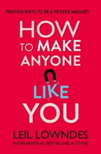 Cover How to Make Anyone Like You: Proven Ways To Become A People Magnet