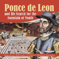 Cover Ponce de Leon and His Search for the Fountain of Youth | Biography for Kids Grade 3 | Children's Historical Biographies