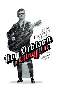 Cover Ulrich Haarbürste's Novel of Roy Orbison in Clingfilm