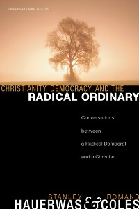 Cover Christianity, Democracy, and the Radical Ordinary