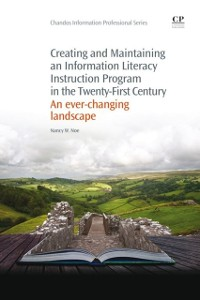 Cover Creating and Maintaining an Information Literacy Instruction Program in the Twenty-First Century