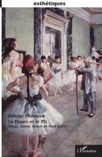 Cover La figure et le pli - degas, danse, dessin de paul valery
