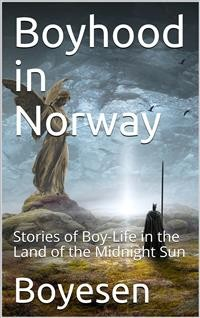 Cover Boyhood in Norway: Stories of Boy-Life in the Land of the Midnight Sun