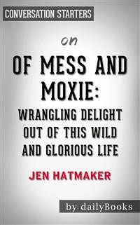 Cover Of Mess and Moxie: Wrangling Delight Out of This Wild and Glorious Life by Jen Hatmaker | Conversation Starters