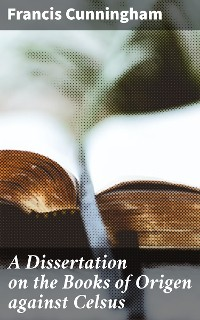 Cover A Dissertation on the Books of Origen against Celsus