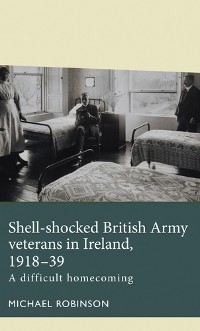 Cover Shell-shocked British Army veterans in Ireland, 1918-39