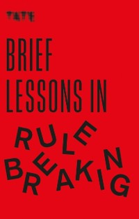 Cover Tate: Brief Lessons in Rule Breaking
