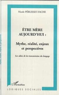 Cover ETRE MERE AUJOURD'HUI : MYTHE, REALITE, ENJEUX ET PERSPECTIVES