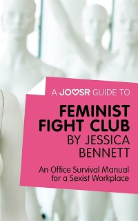 Cover Joosr Guide to... Feminist Fight Club by Jessica Bennett