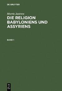 Cover Morris Jastrow: Die Religion Babyloniens und Assyriens. Band 1