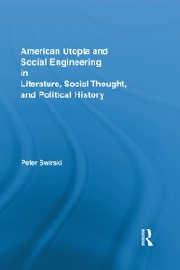 Cover American Utopia and Social Engineering in Literature, Social Thought, and Political History