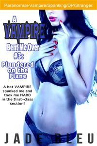 Cover A Vampire Bent Me Over #3: Plundered on the Plane