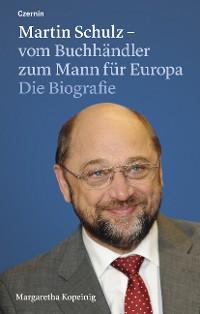 Cover Martin Schulz – vom Buchhändler zum Mann für Europa