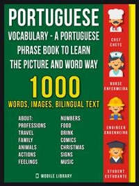 Cover Portuguese Vocabulary - A Portuguese Phrase Book To Learn the Picture and Word Way