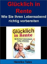 Cover Glücklich in Rente - Wie Sie Ihren Lebensabend richtig vorbereiten