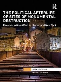 Cover Political Afterlife of Sites of Monumental Destruction