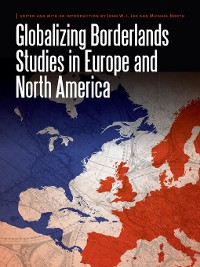 Cover Globalizing Borderlands Studies in Europe and North America