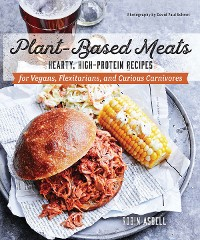 Cover Plant-Based Meats: Hearty, High-Protein Recipes for Vegans, Flexitarians, and Curious Carnivores