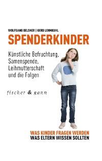 Cover Spenderkinder - Künstliche Befruchtung, Samenspende, Leihmutterschaft und die Folgen