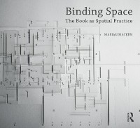 Cover Binding Space: The Book as Spatial Practice